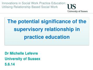 Innovations in Social Work Practice  Education:  Utilising  Relationship Based Social Work