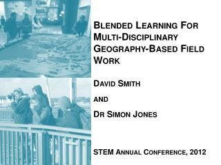 Blended  Learning For Multi-Disciplinary Geography-Based Field  Work David Smith  and
