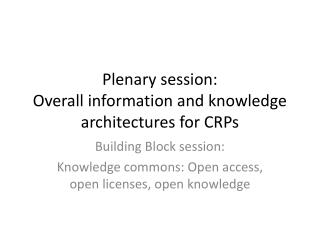 Plenary session : Overall information and knowledge architectures for CRPs