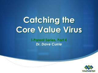 Catching the  Core Value Virus