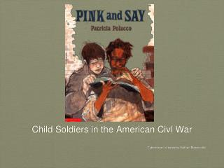 Child Soldiers in the American Civl War  Cyberlesson created by Nathan Massicotte