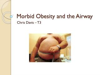 Morbid Obesity and the Airway