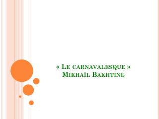 «Le carnavalesque» Mikha ïl Bakhtine