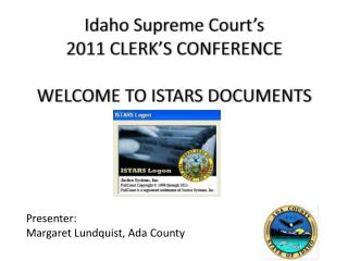 Idaho Supreme Court's  2011 CLERK'S CONFERENCE  WELCOME TO ISTARS DOCUMENTS