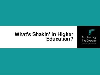 What's  Shakin ' in Higher Education?