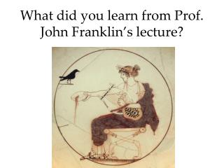 What did you learn from Prof. John Franklin's lecture?
