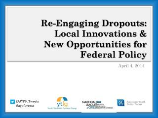 Re-Engaging Dropouts: Local Innovations &  New Opportunities for Federal Policy
