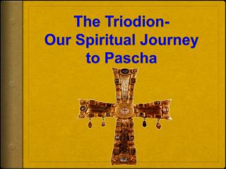 The Triodion- Our Spiritual Journey to Pascha