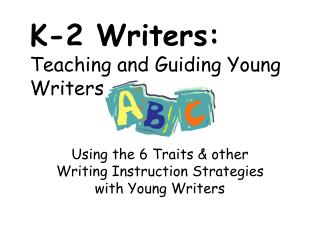K -2  Writers:  Teaching and Guiding Young Writers