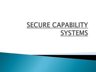 SECURE CAPABILITY SYSTEMS