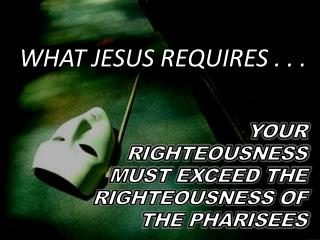 YOUR  RIGHTEOUSNESS  MUST EXCEED THE RIGHTEOUSNESS OF THE PHARISEES