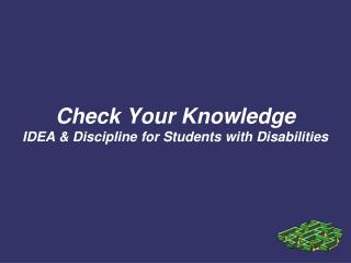 Check Your Knowledge IDEA & Discipline for Students with Disabilities