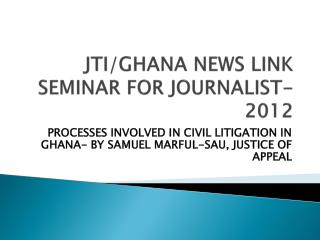 JTI/GHANA NEWS LINK SEMINAR FOR JOURNALIST- 2012