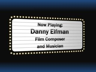 Now Playing: Danny  Elfman Film Composer  and Musician