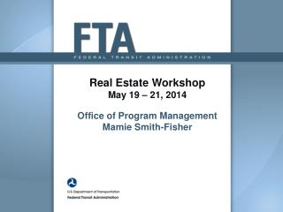 Real Estate Workshop May 19 – 21, 2014 Office  of  Program Management  Mamie Smith-Fisher