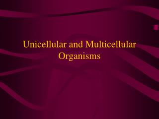 Unicellular and Multicellular Organisms