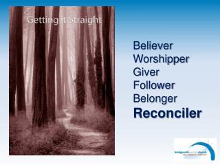 Believer Worshipper Giver Follower Belonger Reconciler