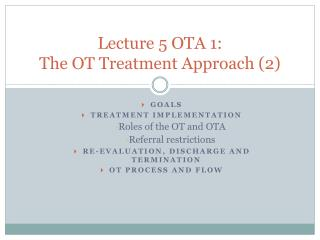 Lecture 5 OTA 1:  The OT Treatment Approach (2)