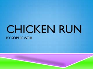 Chicken  run by Sophie weir