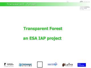 Transparent Forest an ESA IAP project