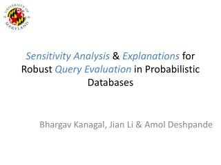 Sensitivity Analysis  &  Explanations  for Robust  Query Evaluation  in Probabilistic Databases