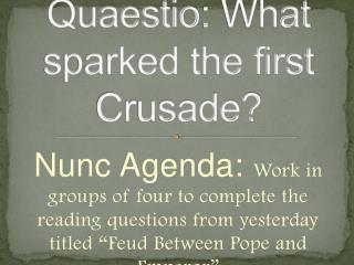 Quaestio : What sparked the first Crusade?