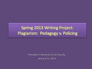 Spring 2013 Writing Project: Plagiarism:  Pedagogy v. Policing