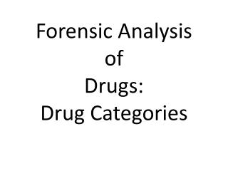 Forensic Analysis  of  Drugs: Drug Categories