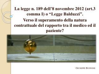 "La  legge n. 189 dell'8 novembre 2012 (art.3 comma I) o ""Legge Balduzzi""."