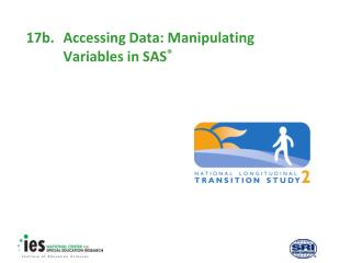 17b.	Accessing Data: Manipulating 	Variables in SAS ®