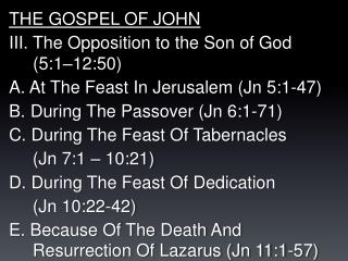 THE GOSPEL OF JOHN  III. The Opposition to the Son of God 	(5:1–12:50)