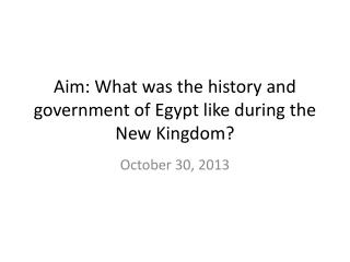 Aim: What was the history and government of Egypt like during the New Kingdom?