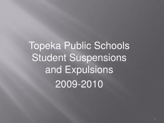Topeka Public Schools Student Suspensions and Expulsions 2009-2010