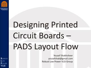 Designing Printed Circuit Boards – PADS  Layout Flow