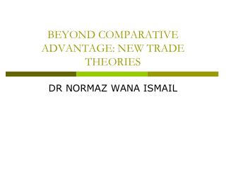 BEYOND COMPARATIVE ADVANTAGE: NEW TRADE THEORIES