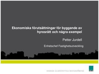 Ekonomiska förutsättningar för byggande av  hyresrätt och några exempel Petter Jurdell