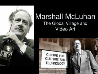 Marshall McLuhan  The Global Village and Video Art