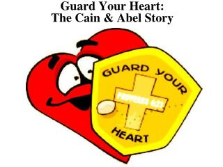 Guard Your Heart:  The Cain & Abel Story
