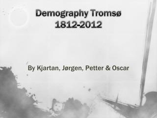 Demography  Tromsø 1812-2012