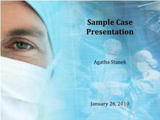 Sample Case Presentation Agatha  Stanek January 26, 2010