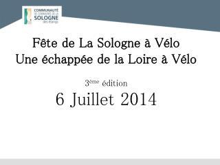 Fête de La Sologne à Vélo  Une échappée de la Loire à Vélo 3 ème  édition 6 Juillet 2014