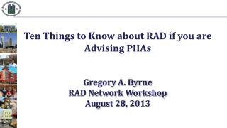 Ten Things to Know about RAD if you are Advising PHAs Gregory A. Byrne RAD Network Workshop