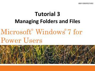 Tutorial 3 Managing Folders and Files