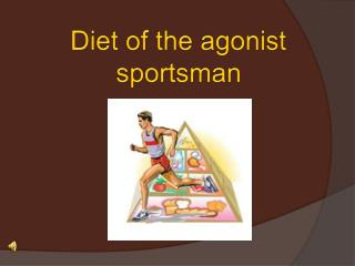 Diet  of the  agonist  sportsman