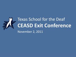 Texas School for the Deaf CEASD Exit Conference