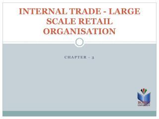 INTERNAL TRADE - LARGE SCALE RETAIL ORGANISATION