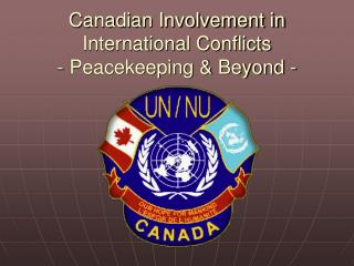 Canadian Involvement in International Conflicts - Peacekeeping & Beyond -