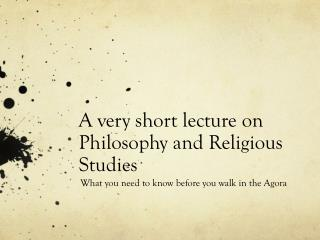 A very short lecture on Philosophy and Religious Studies