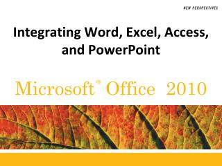Integrating Word, Excel, Access, and PowerPoint