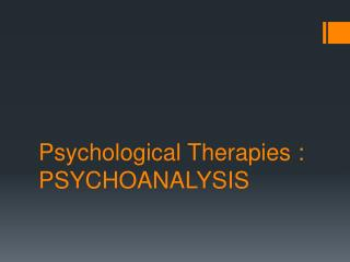 Psychological Therapies : PSYCHOANALYSIS
